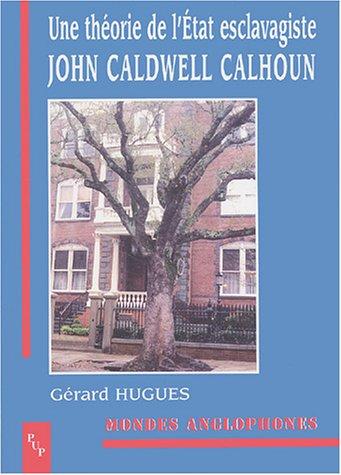 John Caldwell Calhoun : Une théorie de l'Etat esclavagiste