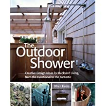 The Outdoor Shower: Creative design ideas for backyard living, from the functional to the fantastic (English Edition)
