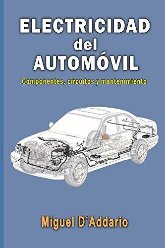 Electricidad del automóvil: Componentes, circuitos y mantenimiento por Miguel D'Addario