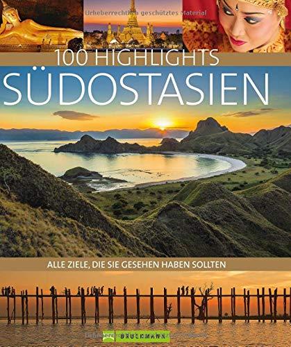 Bildband Südostasien. 100 Highlights Südostasien. Alle Ziele, die Sie gesehen haben sollten. Der Reisebildband zu Thailand, Vietnam, Kambodscha, Malaysia, Singapur. Mit Indonesien.