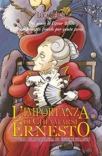 L'importanza di chiamarsi Ernesto: ovvero l'importanza di essere franco (Piccola Biblioteca del Sorriso) (Italian Edition)