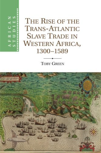 The Rise of the Trans-Atlantic Slave Trade in Western Africa, 1300-1589 (African Studies, Band 118)