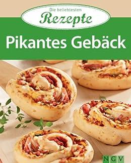 Pikantes Gebäck: Die beliebtesten Rezepte von [Naumann & Göbel Verlag]