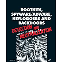 Rootkits, Spyware / Adware, Keyloggers, and Backdoors: Detection and Neutralization