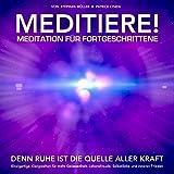 MEDITIERE! Meditation für Fortgeschrittene: Denn Ruhe ist die Quelle aller Kraft