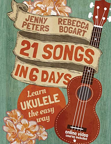 21 Songs in 6 Days: Learn Ukulele the Easy Way: Book + online video (Beginning Ukulele Songs, Band 1)