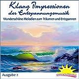 Klang Impressionen der Entspannungsmusik, Wunderschöne Melodien zum Träumen und Entspannen, Ausgabe 2
