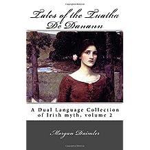 Tales of the Tuatha De Danann: a dual language collection of Irish myth, volume 2