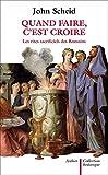 Image de Quand faire c'est croire: Les rites sacrificiels des Romains