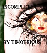 Incomplete: Poems by Timothious