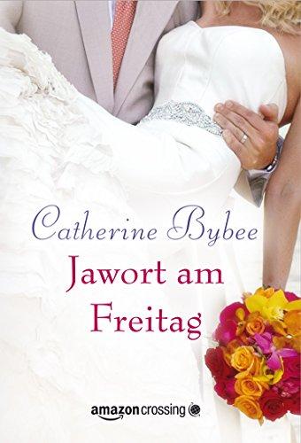 Jawort am Freitag (Eine Braut für jeden Tag 3) von [Bybee, Catherine]