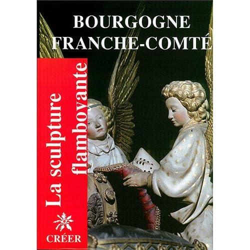 La sculpture flamboyante en Bourgogne et Franche-Comté
