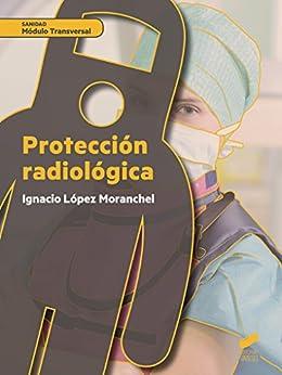 Protección Radiológica por Ignacio López Moranchel epub