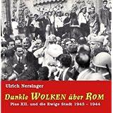 Dunkle Wolken über Rom: Pius XII. und die Ewige Stadt 1943-1944