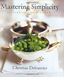 Mastering Simplicity: A Life in the Kitchen by Christian Delouvrier (2003-10-20)