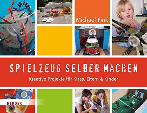 Spielzeug selber machen: Kreative Projekte für Kitas, Eltern und Kinder