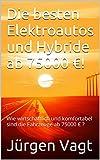 Die besten Elektroautos und Hybride ab 75000 ?!: Wie wirtschaftlich und komfortabel sind die Fahrzeuge ab 75000 ? ? (Die besten Elektroautos und Hybride in 2016! 4)