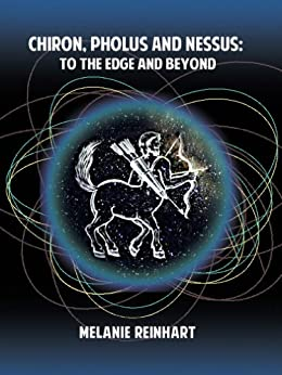 Chiron, Pholus and Nessus: To the Edge and Beyond (English Edition) par [Reinhart,Melanie]