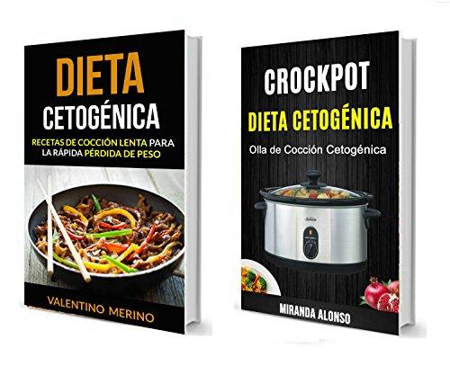Dieta cetogénica: Olla de Cocción Cetogénica (Recetas de cocción lenta para la rápida pérdida de peso) por Valentino Merino