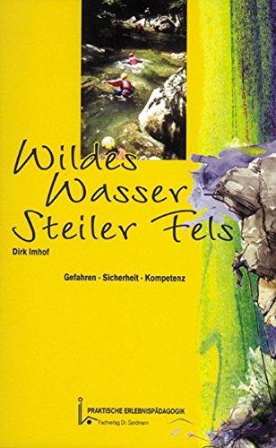 Wildes Wasser - Steiler Fels: Gefahren - Sicherheit - Kompetenz [VHS]