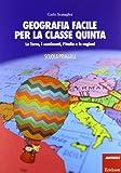 Scarica Libro Geografia facile per la classe quinta La terra i continenti l Italia e le regioni Con aggiornamento online (PDF,EPUB,MOBI) Online Italiano Gratis