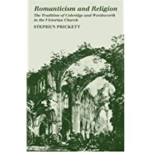 Romanticism and Religion: The Tradition of Coleridge and Wordsworth in the Victorian Church