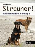 Streuner!: Straßenhunde in Europa