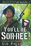 You'll Be Sor-ree!: A Guadalcanal Marine Remembers The Pacific War (Military History) by Dr. Sid Phillips (2010-05-15)