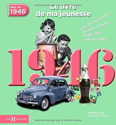 1946, le livre de ma jeunesse : Tous les souvenirs de mon enfance et de mon adolescence par Armelle Leroy, Laurent Chollet