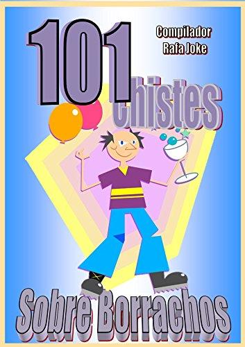 101 Chistes Sobre Borrachos. En español, Humor Cuentos, Bromas: Cuentos, chistes, bromas sobre borrachos en español. Humor