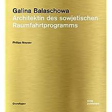 Galina Balaschowa: Architektin des sowjetischen Raumfahrtprogramms