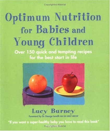 Optimum Nutrition For Babies & Young Children: Over 150 quick and tempting recipes for the best start in life (Optimum nutrition handbook)
