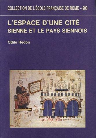 L'espace d'une cité : Sienne et la pays siennois (XIIIe-XIVe siècles) par Odile Redon