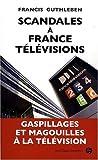 Telecharger Livres Scandales a France Televisions (PDF,EPUB,MOBI) gratuits en Francaise