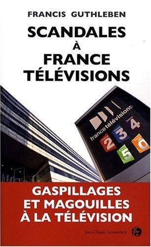 Scandales a France Televisions par Guthleben Francis