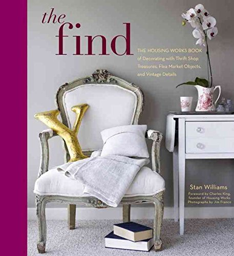 [(The Find : The Housing Works Book of Decorating with Thrift Shop Treasures, Flea Market Objects, and Vintage Details)] [By (author) Stan Williams ] published on (May, 2010)