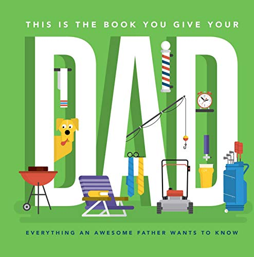 a9c907b6f468 This Is the Book You Give Your Dad: Everything an Awesome Father Wants to  Know (English Edition)