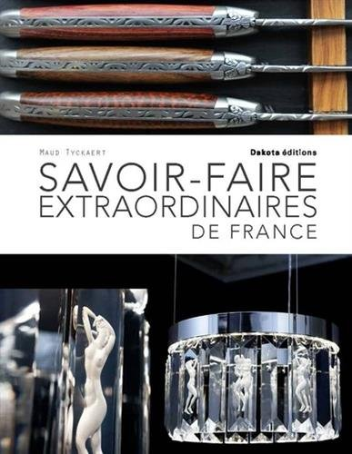 Savoir-faire extraordinaires de France par From Dakota Editions