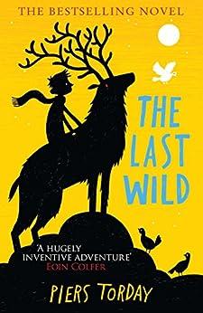 The Last Wild Trilogy: The Last Wild: Book 1 von [Torday, Piers]