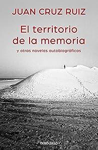 El territorio de la memoria y otras novelas autobiográficas par Juan Cruz Ruiz