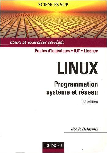 Linux : Programmation système et réseau : cours et exercices corrigés, écoles d'ingénieurs, IUT, licence