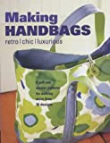 Making Handbags: Retro, Chic and Luxurious Designs