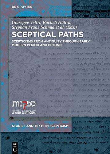 Sceptical Paths: Scepticisms from Antiquity through Early Modern Period and Beyond (Studies and Texts in Scepticism, Band 6)