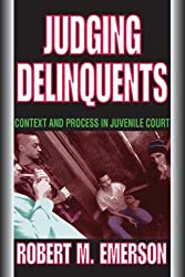 Judging Delinquents: Context and Process in Juvenile Court