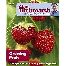 Alan Titchmarsh How to Garden: Growing Fruit