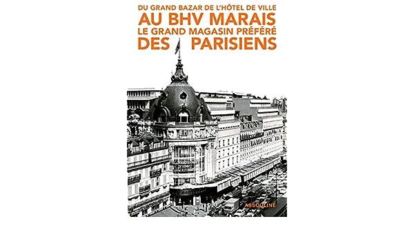 2e8ef217cd45 Du Grand Bazar de l Hôtel de Ville au BHV Marais, le grand magasin préféré  des parisiens  Amazon.fr  Florence Brachet, Maud Allera, Stephanie Desvaux,  ...