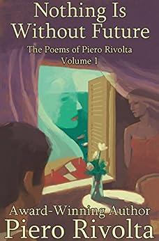 Nothing Is Without Future (The Poems of Piero Rivolta Book 1) (English Edition) de [Rivolta, Piero]