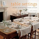 Table Settings: Stylish Entertaining Made Simple by Emily Chalmers (2005-09-02)