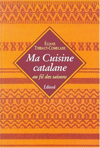 Ma cuisine catalane au fil des saisons par Eliane Thibaut-Comelade