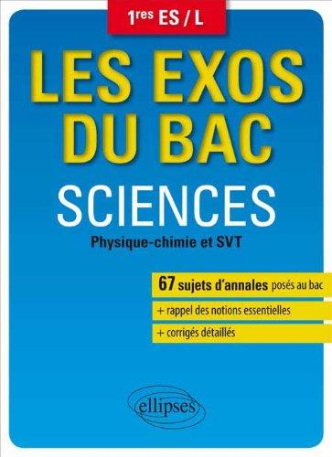 Les Exos du Bac Sciences Physique-Chimie et SVT 1res ES/L
